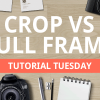 Crop vs Full Frame Cameras - Tuto